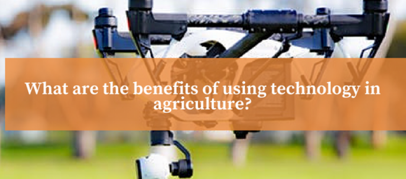 What are benefits of using technology in agriculture?